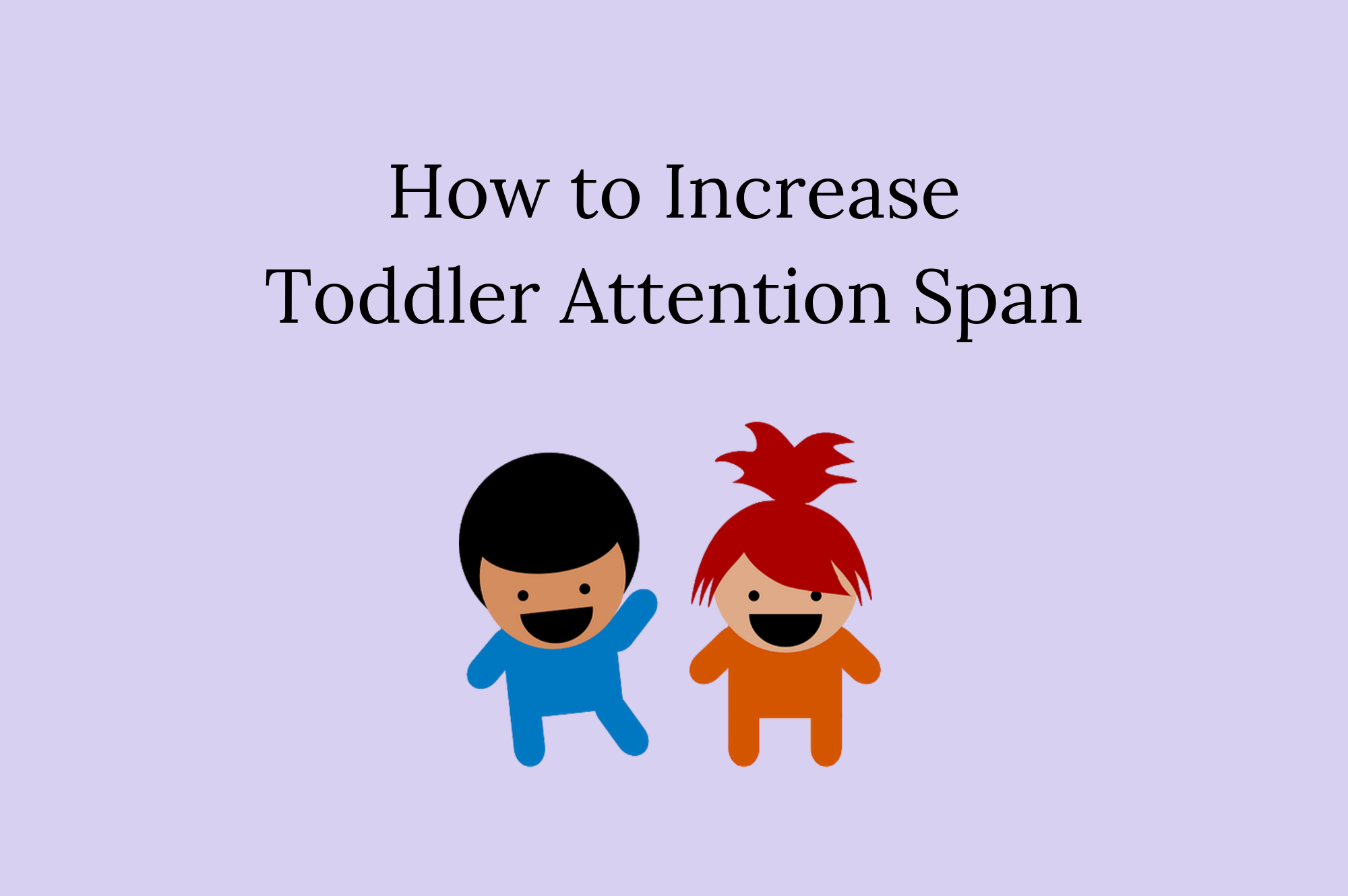 cartoon of two toddlers with text How to Increase Toddler Attention Span